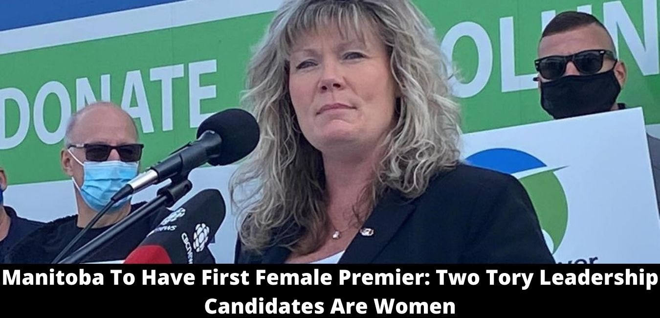 Manitoba To Have First Female Premier Two Tory Leadership Candidates Are Women