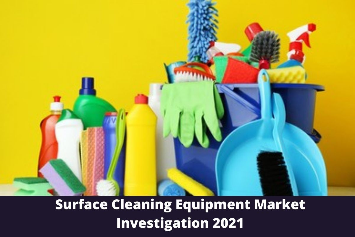 Surface Cleaning Equipment Market Investigation 2021