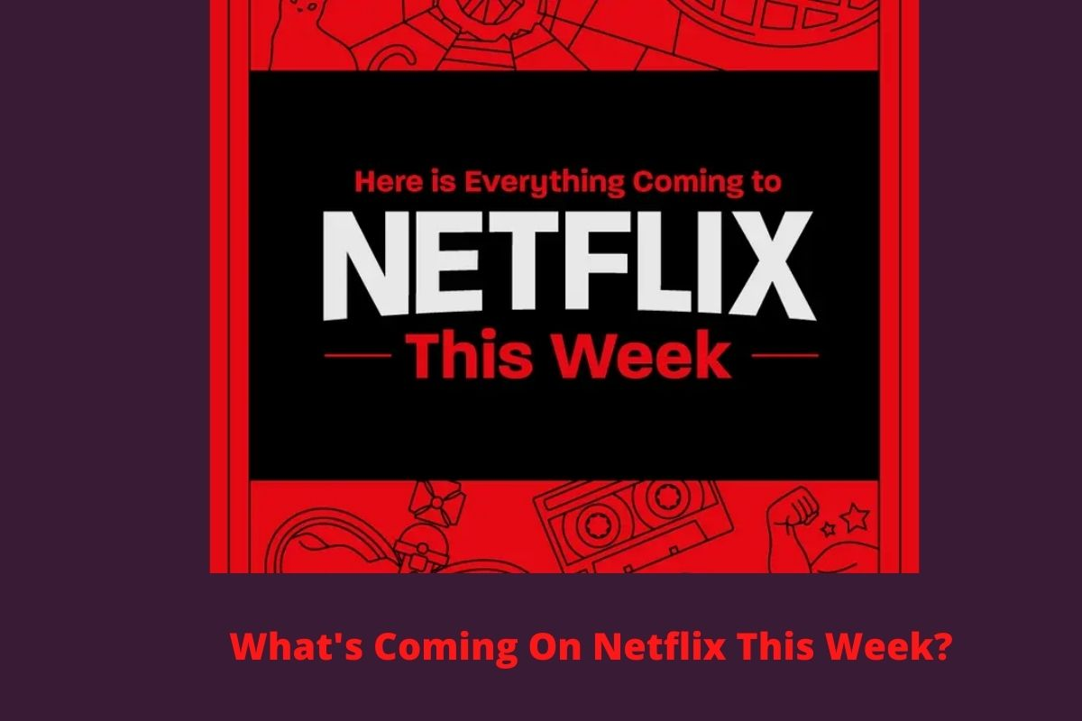 What's Coming to Netflix This Week?